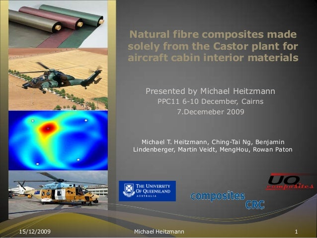 Natural fibre composites made solely from the Castor plant for aircraft cabin interior materials Presented by Michael Heit...