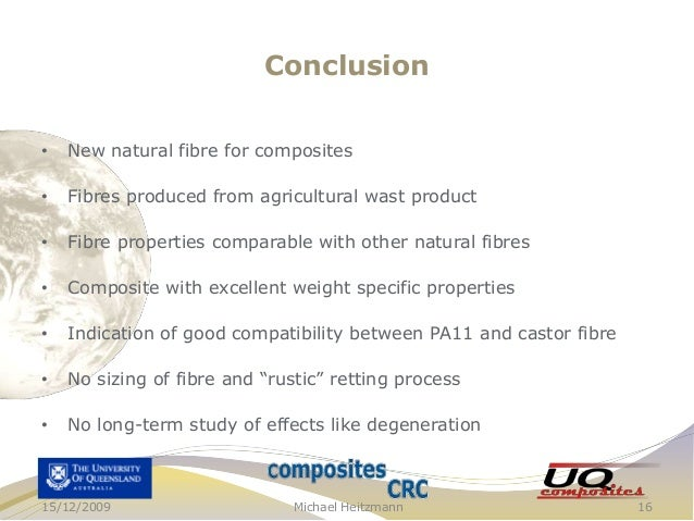 Conclusion •  New natural fibre for composites  •  Fibres produced from agricultural wast product  •  Fibre properties com...