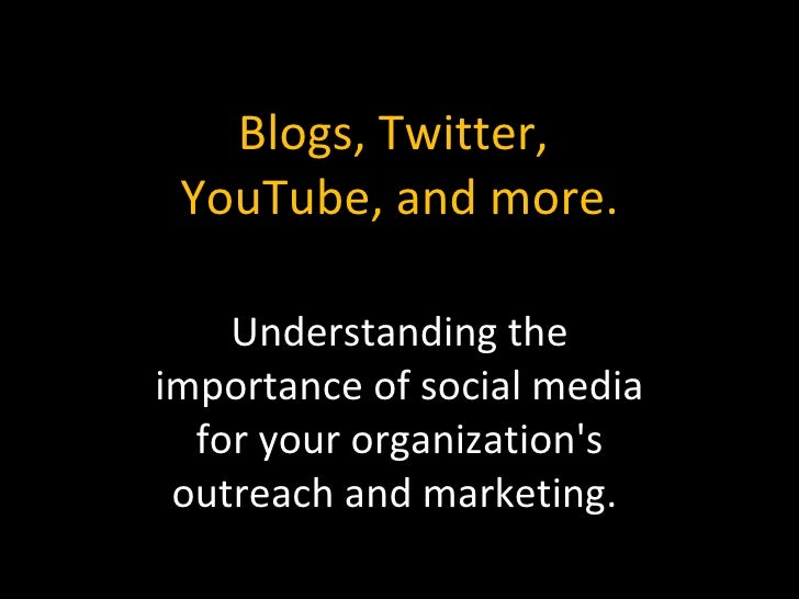 Blogs, Twitter,  YouTube, and more. Understanding the importance of social media for your organization's outreach and mark...