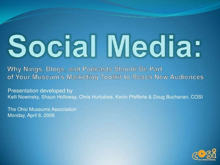 Social Media: Why Nings, Blogs, and Podcasts Should Be Partof Your Museum's Marketing Toolkit to Reach New Audiences<br />...