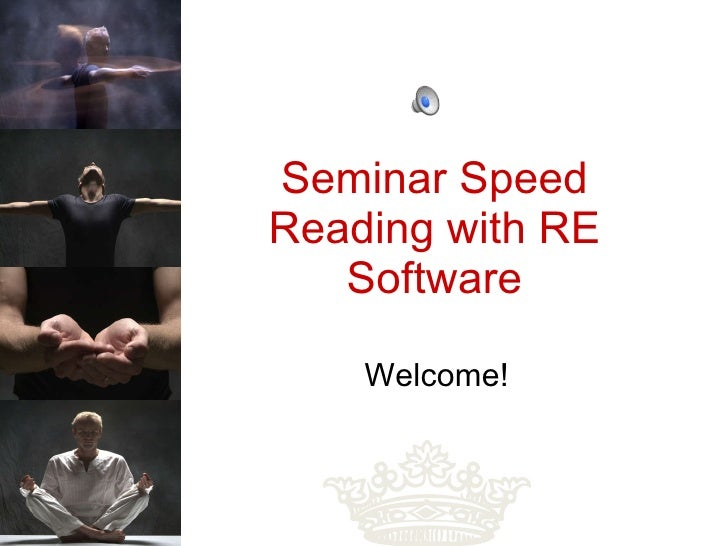 Seminar Speed Reading with RE Software Welcome!