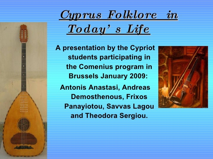 Cyprus Folklore  in Today's Life <ul><li>A presentation by the Cypriot students participating in the Comenius program in B...