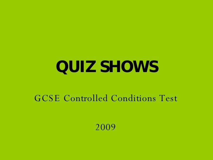 QUIZ SHOWS GCSE Controlled Conditions Test 2009