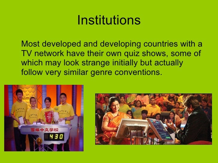 Institutions <ul><li>Most developed and developing countries with a TV network have their own quiz shows, some of which ma...