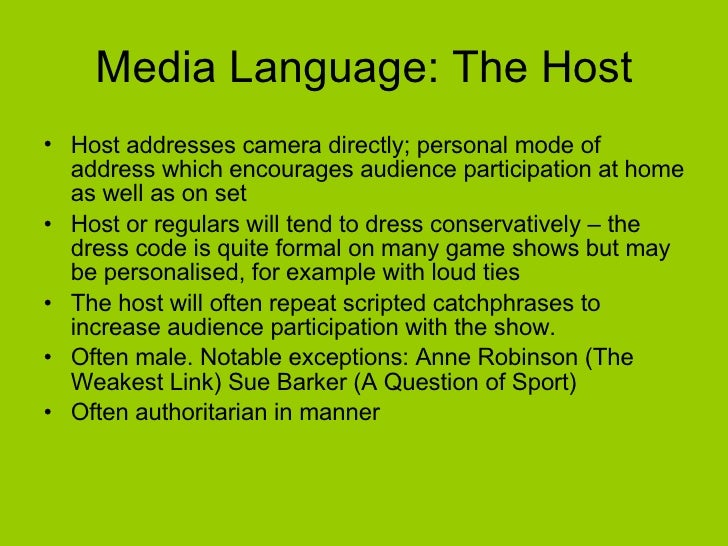 Media Language: The Host <ul><li>Host addresses camera directly; personal mode of address which encourages audience partic...