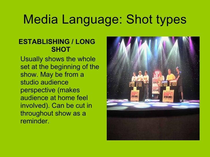 Media Language: Shot types <ul><li>ESTABLISHING / LONG SHOT </li></ul><ul><li>Usually shows the whole set at the beginning...