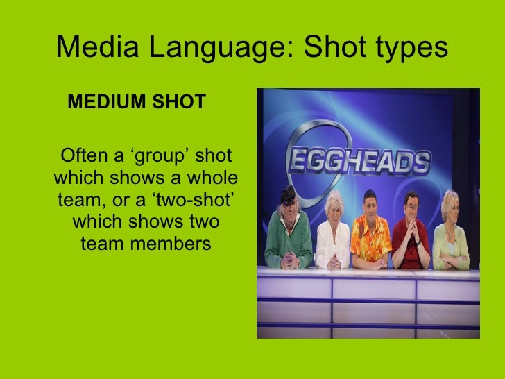 Media Language: Shot types <ul><li>MEDIUM SHOT </li></ul><ul><li>Often a 'group' shot which shows a whole team, or a 'two-...