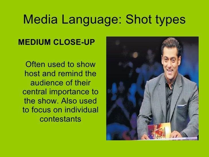 Media Language: Shot types <ul><li>MEDIUM CLOSE-UP </li></ul><ul><li>Often used to show host and remind the audience of th...