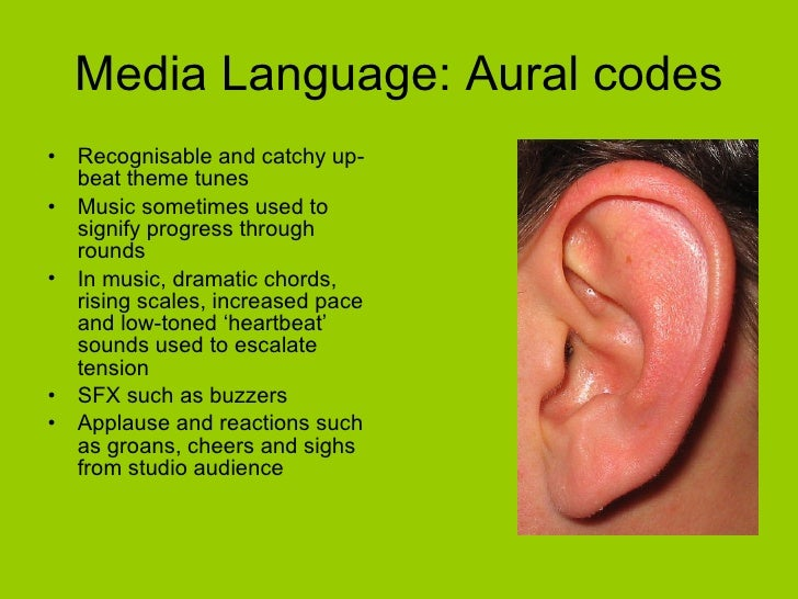 Media Language: Aural codes <ul><li>Recognisable and catchy up-beat theme tunes </li></ul><ul><li>Music sometimes used to ...