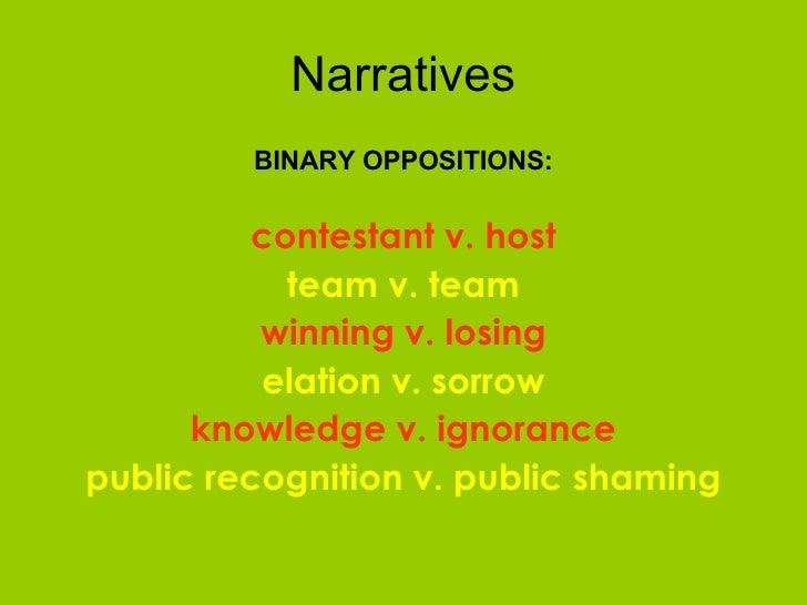 Narratives <ul><li>BINARY OPPOSITIONS: </li></ul><ul><li>contestant v. host </li></ul><ul><li>team v. team </li></ul><ul><...