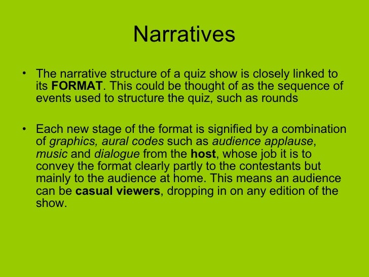 Narratives <ul><li>The narrative structure of a quiz show is closely linked to its  FORMAT . This could be thought of as t...