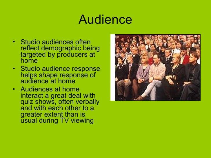 Audience <ul><li>Studio audiences often reflect demographic being targeted by producers at home </li></ul><ul><li>Studio a...