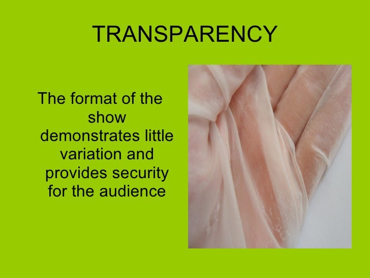 TRANSPARENCY <ul><li>The format of the show demonstrates little variation and provides security for the audience </li></ul>