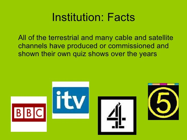 Institution: Facts <ul><li>All of the terrestrial and many cable and satellite channels have produced or commissioned and ...