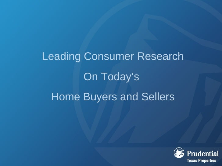 Leading Consumer Research On Today's  Home Buyers and Sellers