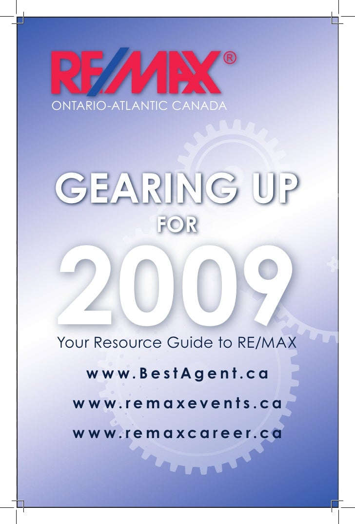 ONTARIO-ATLANTIC CANADA     GEARING UP               FOR    2009 Your Resource Guide to RE/MAX      w w w. B e s t Ag e n ...