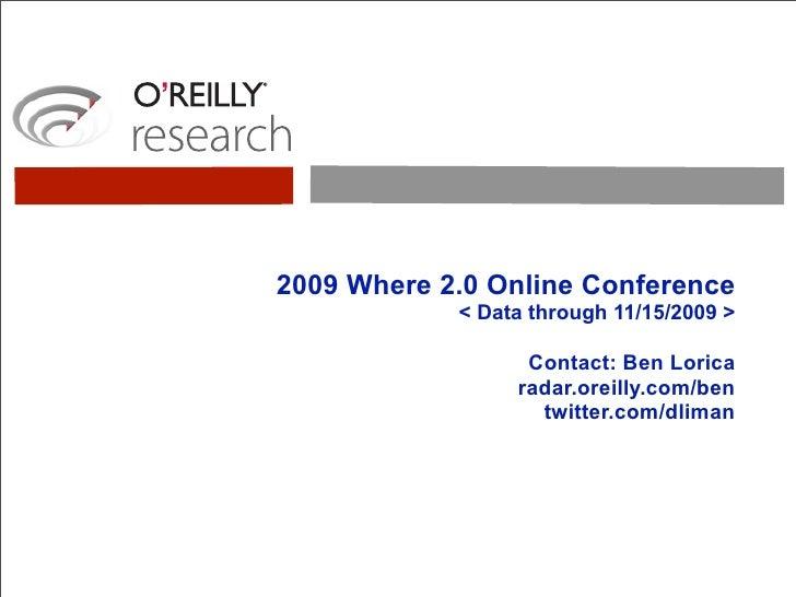2009 Where 2.0 Online Conference             < Data through 11/15/2009 >                    Contact: Ben Lorica           ...