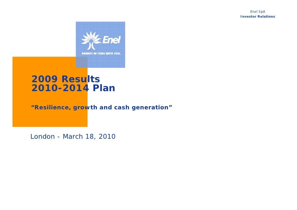 "Enel SpA                                            Investor Relations     2009 Results 2010-2014 Plan ""Resilience, growth..."