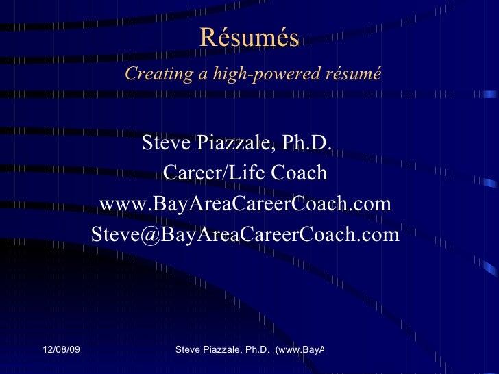 Résumés   Creating a high-powered résumé <ul><li>Steve Piazzale, Ph.D.  </li></ul><ul><li>Career/Life Coach </li></ul><ul>...