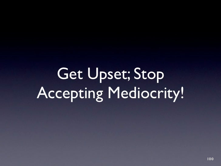 Get Upset; Stop Accepting Mediocrity!                           100