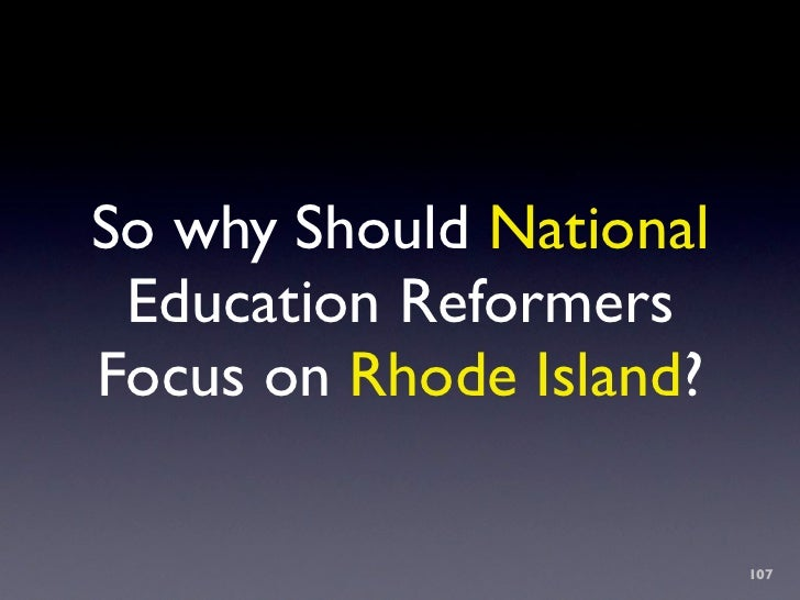 So why Should National  Education Reformers Focus on Rhode Island?                           107