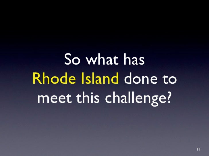 So what has Rhode Island done to  meet this challenge?                          11