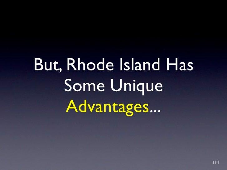 But, Rhode Island Has     Some Unique      Advantages...                          111