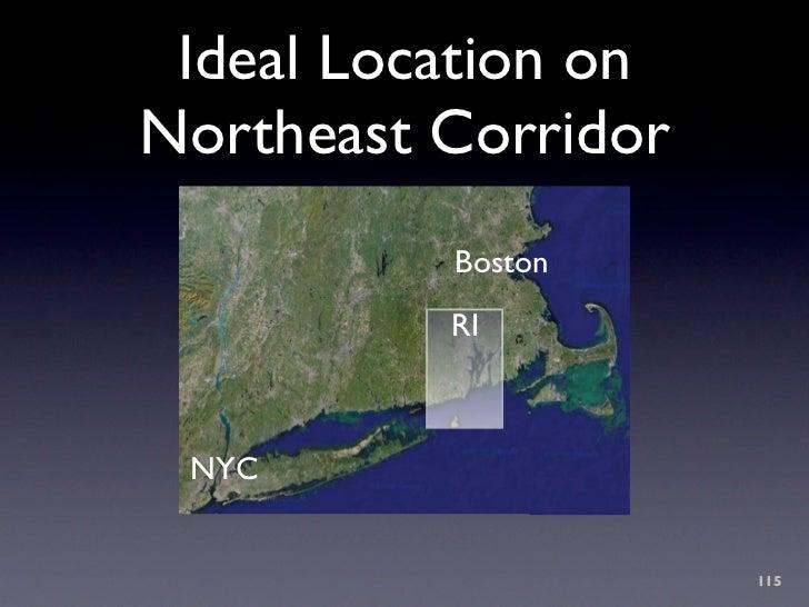 Ideal Location on Northeast Corridor           Boston           RI     NYC                        115