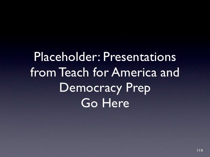 Placeholder: Presentations from Teach for America and       Democracy Prep          Go Here                               ...