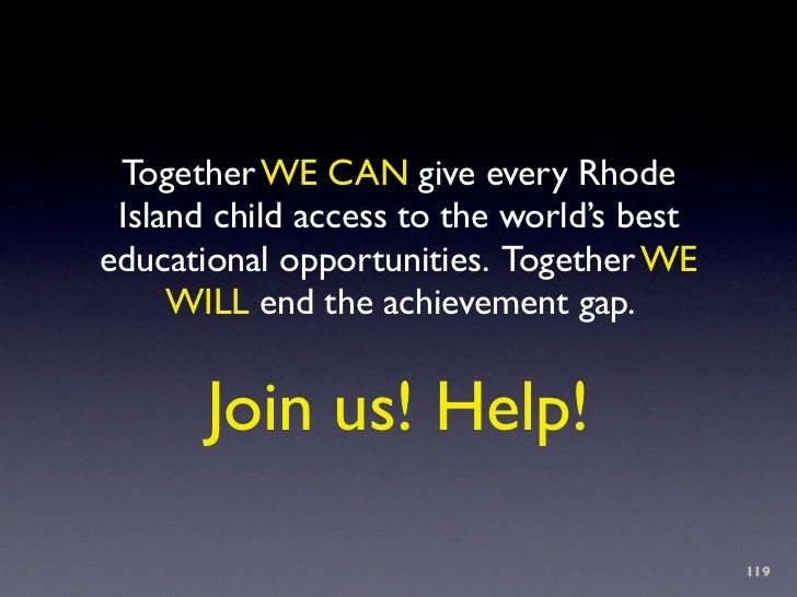 Together WE CAN give every Rhode  Island child access to the world's best educational opportunities. Together WE      WILL...