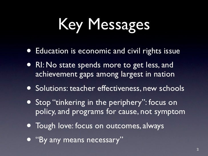 Key Messages • Education is economic and civil rights issue • RI: No state spends more to get less, and   achievement gaps...