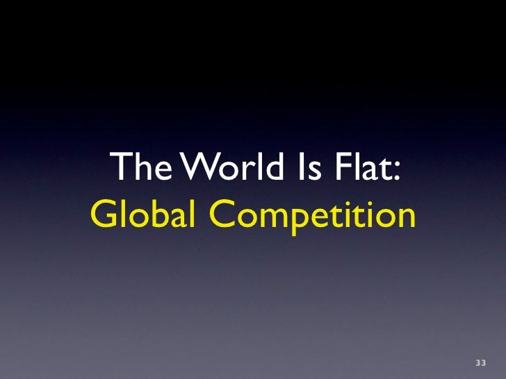 The World Is Flat: Global Competition                         33