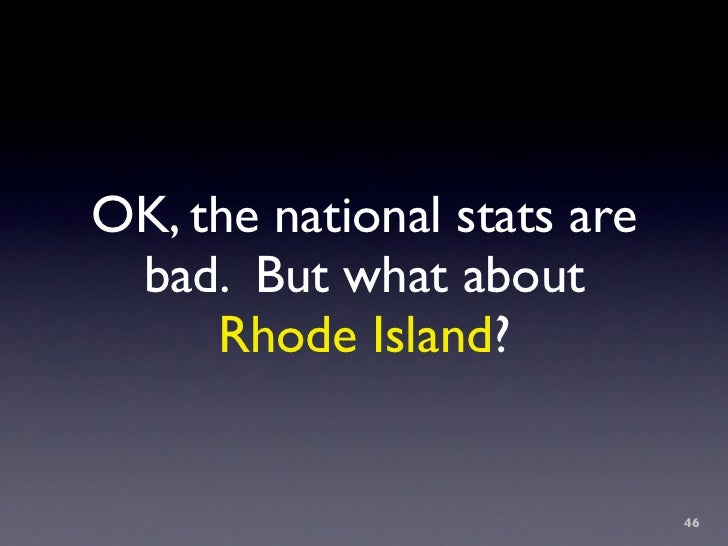 OK, the national stats are  bad. But what about      Rhode Island?                                46