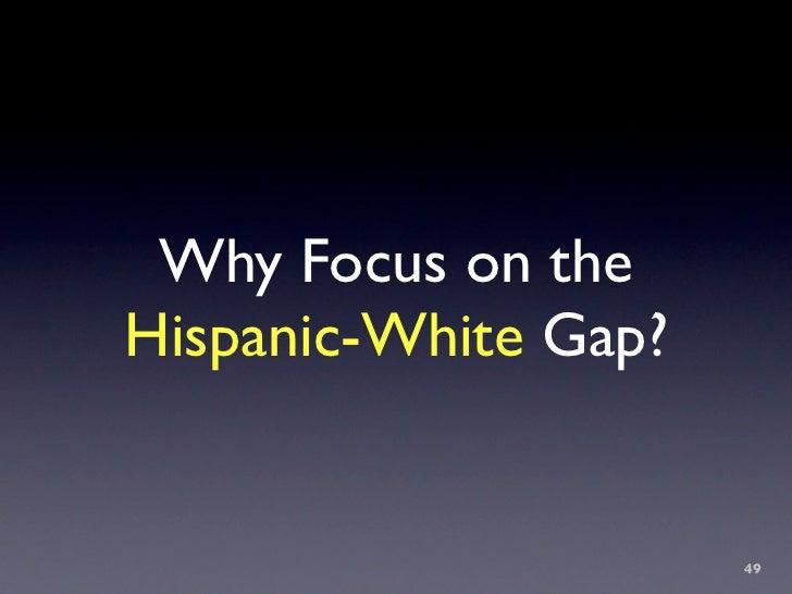 Why Focus on the Hispanic-White Gap?                         49