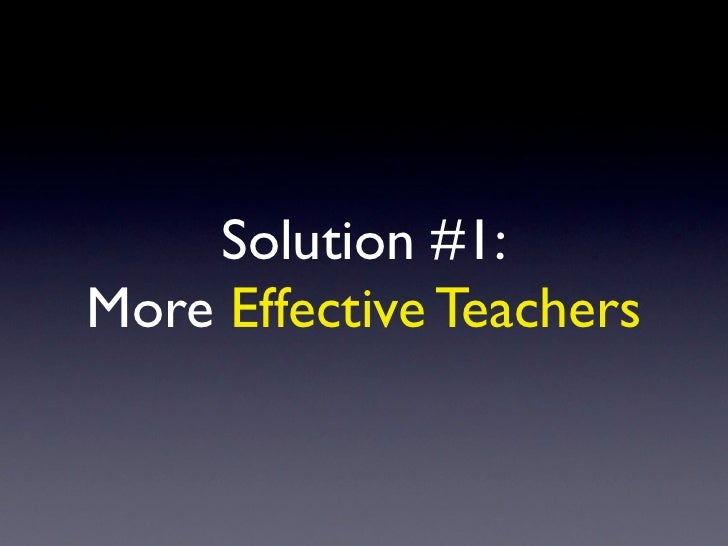 Solution #1: More Effective Teachers