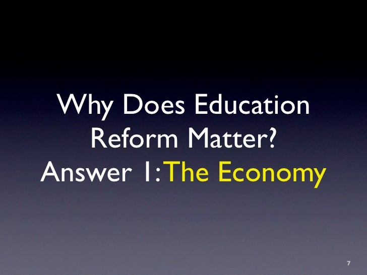 Why Does Education    Reform Matter? Answer 1: The Economy                          7