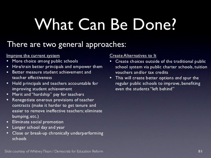 What Can Be Done?  There are two general approaches:  Improve the current system                                         C...