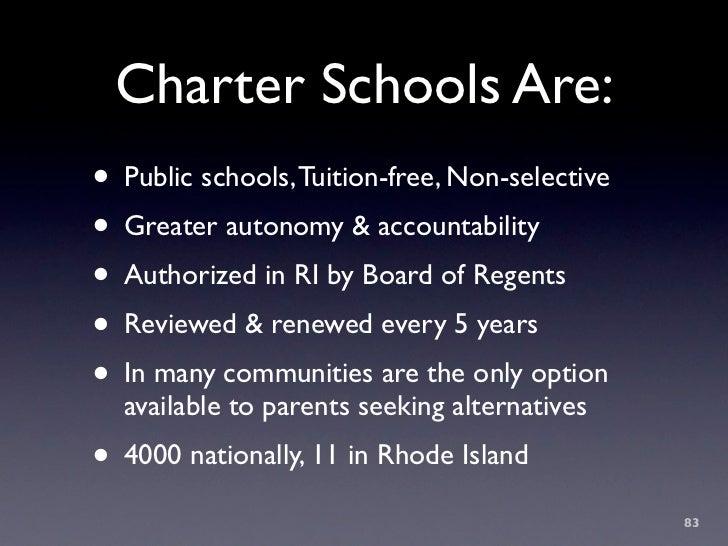 Charter Schools Are: • Public schools, Tuition-free, Non-selective • Greater autonomy & accountability • Authorized in RI ...