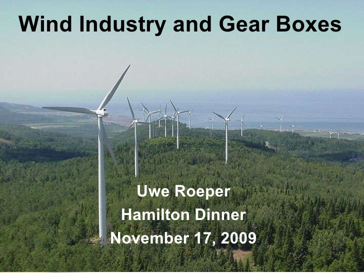 Wind Industry and Gear Boxes  Uwe Roeper Hamilton Dinner November 17, 2009