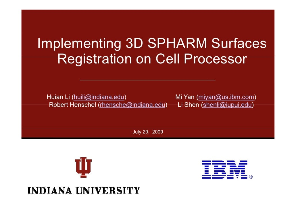 Implementing 3D SPHARM Surfaces    Registration on Cell Processor   Huian Li (huili@indiana.edu)                Mi Yan (mi...