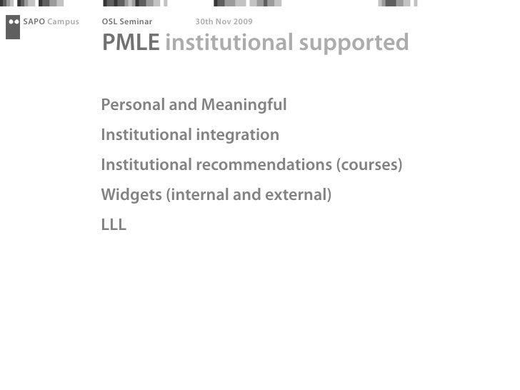 SAPO Campus   OSL Seminar   30th Nov 2009                PMLE institutional supported                Personal and Meaningf...