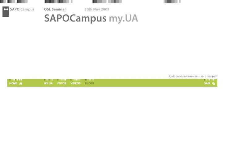 SAPO Campus   OSL Seminar   30th Nov 2009                SAPOCampus my.UA