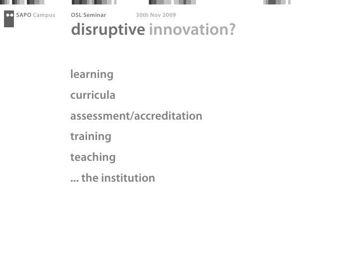 SAPO Campus   OSL Seminar   30th Nov 2009                disruptive innovation?                learning               curr...