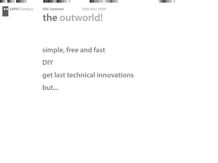 SAPO Campus   OSL Seminar   30th Nov 2009                the outworld!                 simple, free and fast              ...