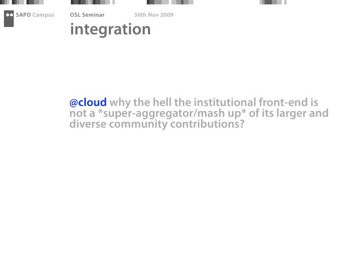 SAPO Campus   OSL Seminar   30th Nov 2009                integration                  @cloud why the hell the institutiona...
