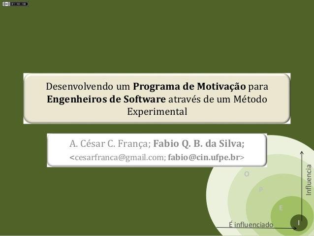 S O P E I Influencia É influenciado Desenvolvendo um Programa de Motivação para Engenheiros de Software através de um Méto...