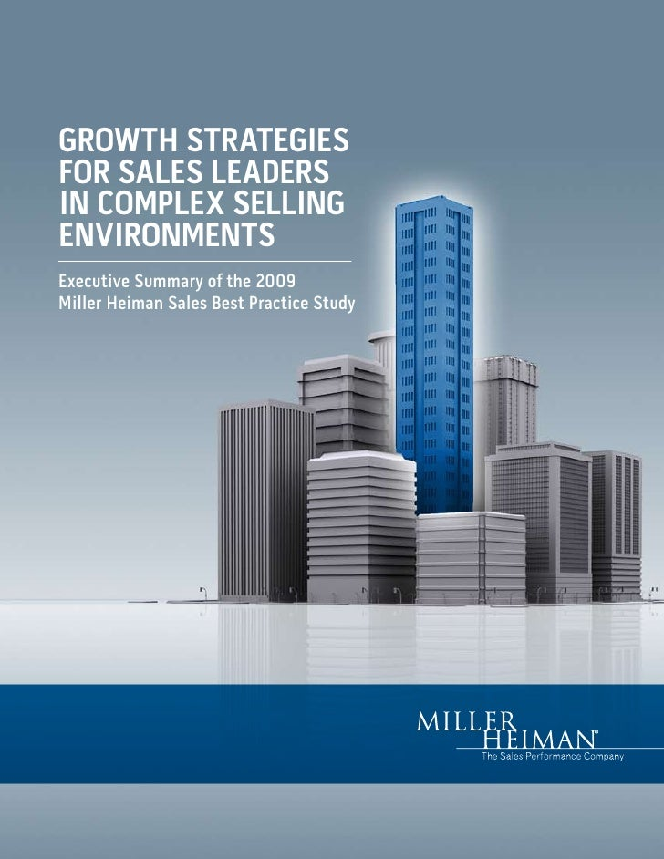 GROWTH STRATEGIES FOR SALES LEADERS IN COMPLEX SELLING ENVIRONMENTS Executive Summary of the 2009 Miller Heiman Sales Best...