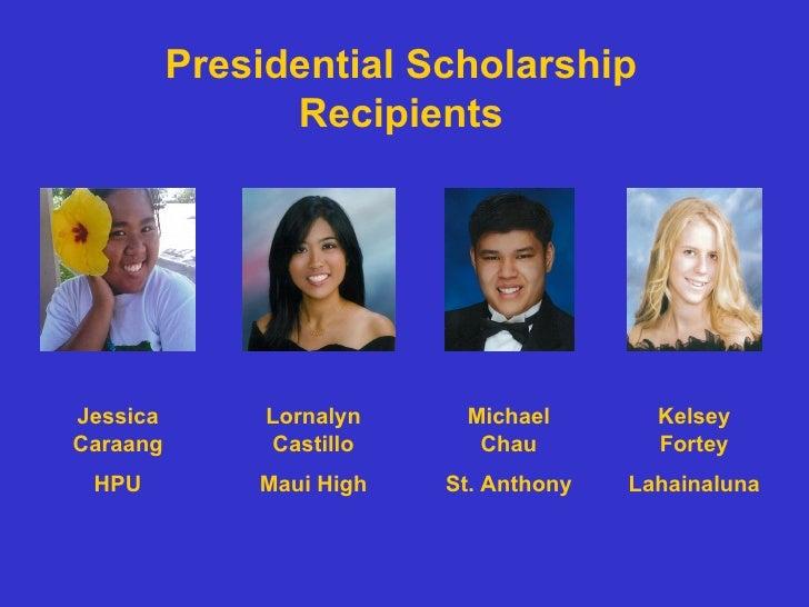 Presidential Scholarship Recipients Lornalyn Castillo Maui High Michael Chau St. Anthony Kelsey Fortey Lahainaluna Jessica...
