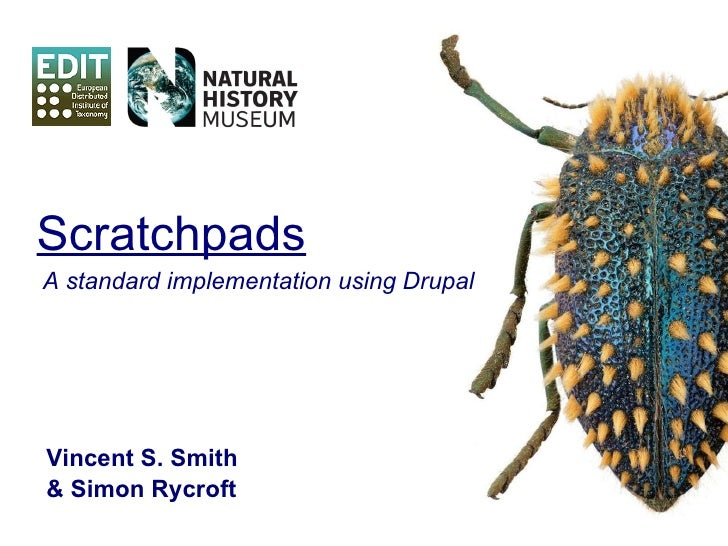 Vincent S. Smith & Simon Rycroft Scratchpads A standard implementation using Drupal