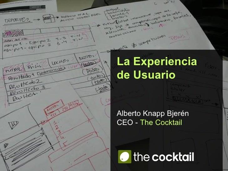 La Experiencia  de Usuario Alberto Knapp Bjerén CEO -  The Cocktail